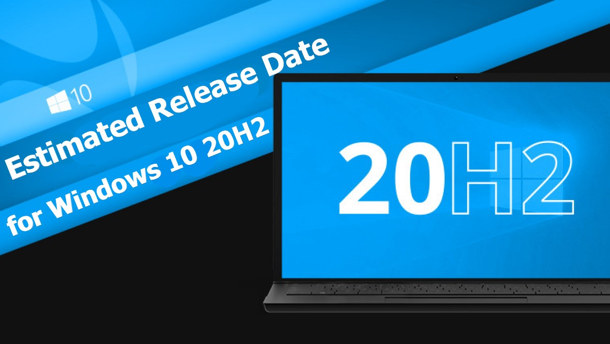 Estimated Release Date for Windows 10 20H2