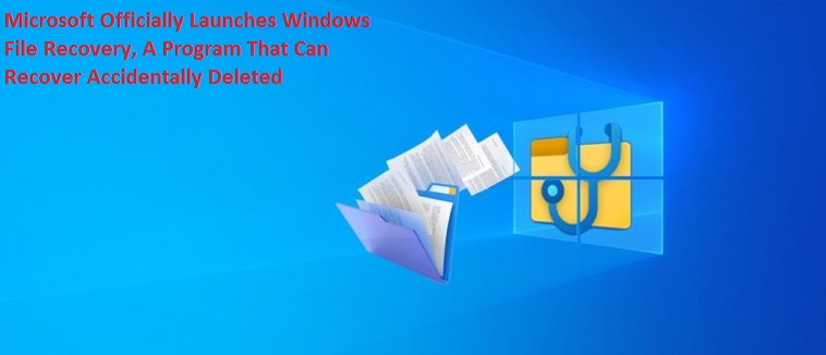 Microsoft Officially Launches Windows File Recovery, A Program That Can Recover Accidentally Deleted