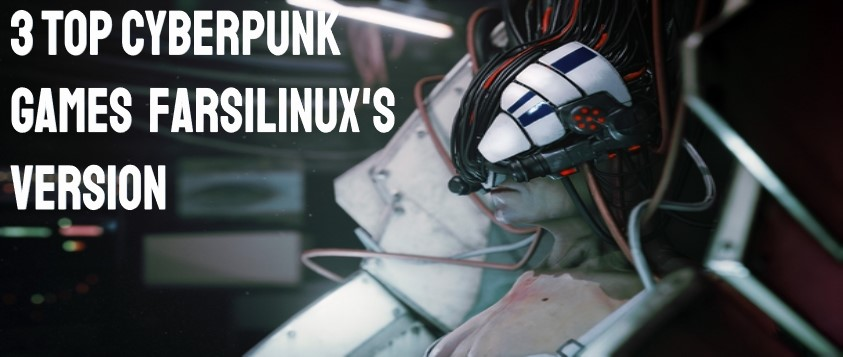 3 Top Cyberpunk Games Farsilinux's Version
