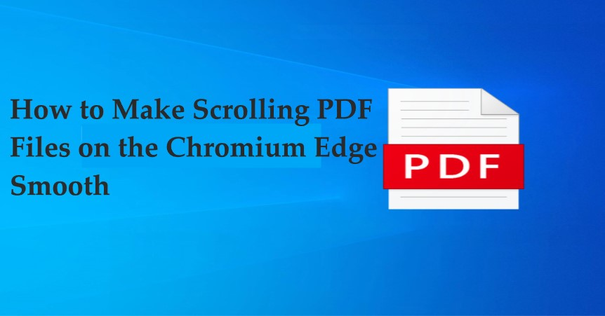How to Make Scrolling PDF Files on the Chromium Edge Smooth