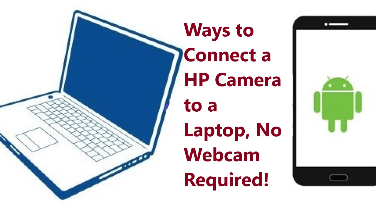 Ways to Connect a HP Camera to a Laptop, No Webcam Required!