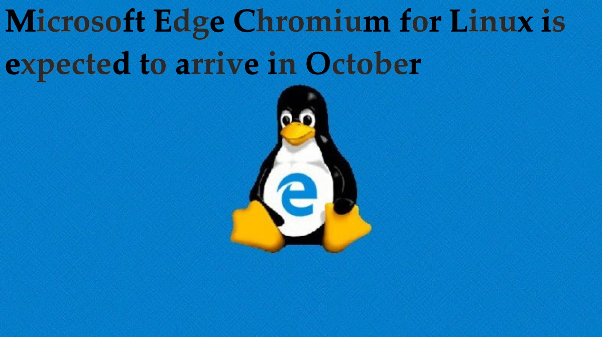 Microsoft Edge Chromium for Linux is expected to arrive in October
