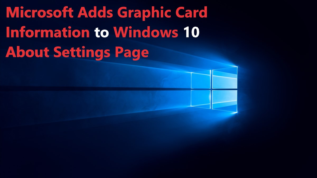 Microsoft Adds Graphic Card Information to Windows 10 About Settings Page